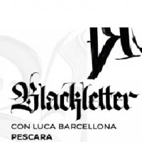 Workshop di calligrafia - Luca Barcellona, Blackletter